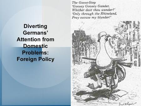 Diverting Germans' Attention from Domestic Problems: Foreign Policy.