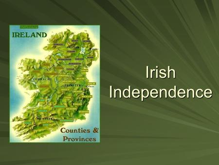 Irish Independence. Background-Pre WWI Irish Party under leadership of John Redmond wants home rule through constitutional means 1909: Liberal government.