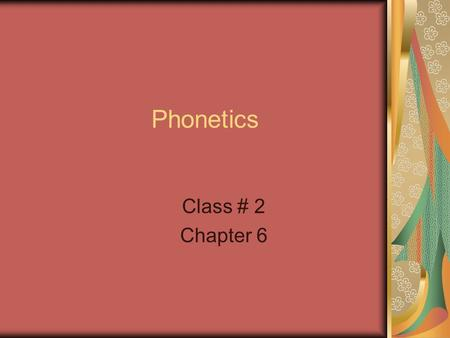 Phonetics Class # 2 Chapter 6. Consonants – Place of articulation Bilabial Labiodental Interdental Alveolar Palatal Velar Glottal.