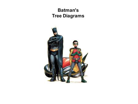 Batman's Tree Diagrams. Batman's Tree Diagram Batman always carries his weapons in a bag in the Batmobile. In that bag he keeps 5 stun grenades and 3.