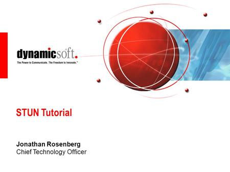 STUN Tutorial Jonathan Rosenberg Chief Technology Officer.