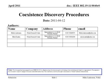 Doc.: IEEE 802.19-11/0040r0 Submission April 2011 Miika Laaksonen, NokiaSlide 1 Coexistence Discovery Procedures Notice: This document has been prepared.