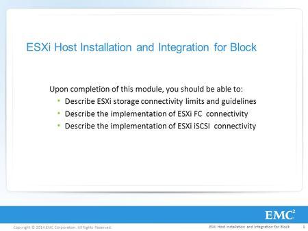 Copyright © 2014 EMC Corporation. All Rights Reserved. ESXi Host Installation and Integration for Block Upon completion of this module, you should be able.