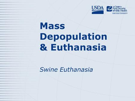 Mass Depopulation & Euthanasia Swine Euthanasia. Euthanasia – Transitioning painlessly and stress-free as possible Mass Depopulation – Large numbers,