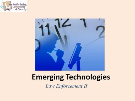 Emerging <strong>Technologies</strong> Law Enforcement II. Copyright © Texas Education Agency 2013. All rights reserved. Images and other multimedia content used with.