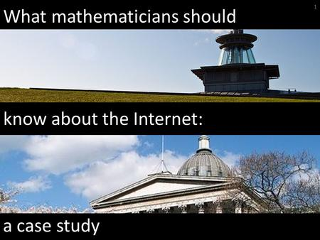 What mathematicians should 1 know about the Internet: a case study.