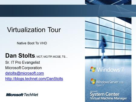 Click to edit Master title style TechNet goes virtual Virtualization Tour Dan Stolts, MCT, MCITP, MCSE, TS... Sr. IT Pro Evangelist Microsoft Corporation.