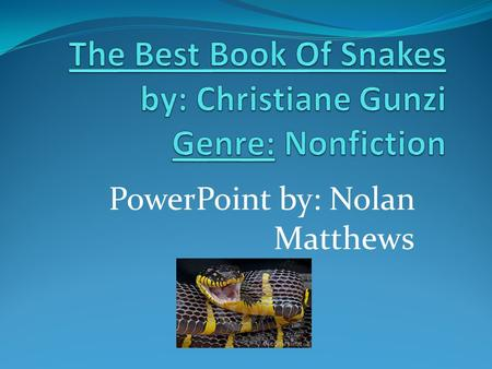 PowerPoint by: Nolan Matthews. Snakes eat their prey whole. All type of snakes that are poisonous are called pit-vipers. Vipers use venom to kill or stun.