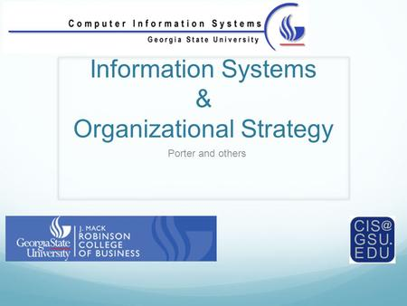 Information Systems & Organizational Strategy Porter and others.