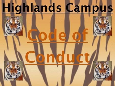 Highlands Campus Code of Conduct 1.Identify R.O.A.R. expectations. 2.Discuss appropriate behaviors. 3.Identify privileges associated with positive behaviors.