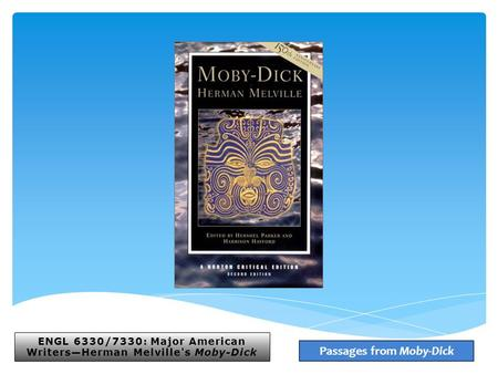 ENGL 6330/7330: Major American Writers—Herman Melvilles Moby-Dick Passages from Moby-Dick.