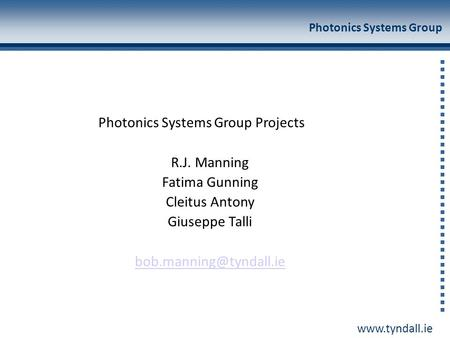 Photonics Systems Group Photonics Systems Group Projects R.J. Manning Fatima Gunning Cleitus Antony Giuseppe Talli