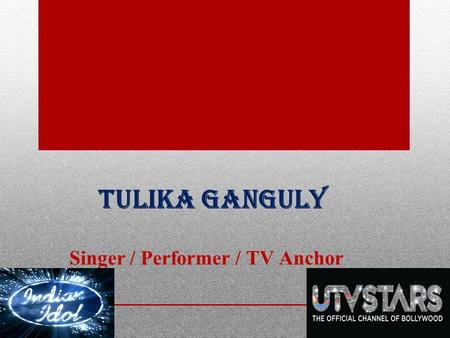 Tulika Ganguly Singer / Performer / TV Anchor. About me Tulika-means the hair of a paint brush actually she herself is a painter of modern Hindi songs.