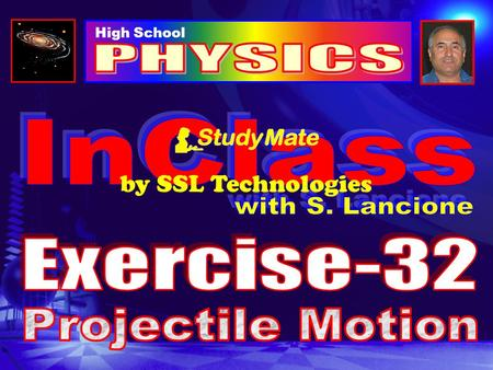 High School by SSL Technologies Physics Ex-32 Projectile motion is the vectorial sum of two independent velocities, a horizontal component and a vertical.