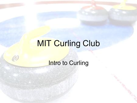 MIT Curling Club Intro to Curling. Curling… eh? The Basics.