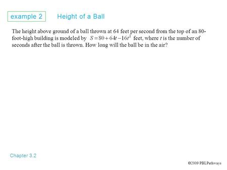 Example 2 Height of a Ball Chapter 3.2 The height above ground of a ball thrown at 64 feet per second from the top of an 80- foot-high building is modeled.