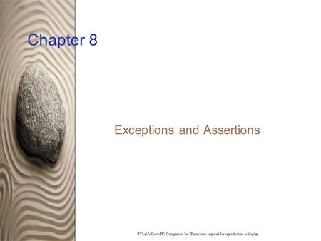 ©TheMcGraw-Hill Companies, Inc. Permission required for reproduction or display. Chapter 8 Exceptions and Assertions.
