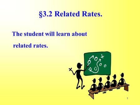 1 §3.2 Related Rates. The student will learn about related rates.