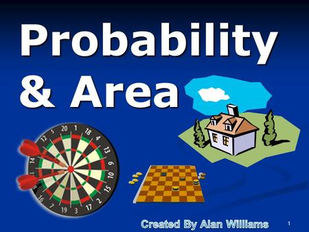 Probability & Area Probability & Area 1. Probability & Area Objectives: (1) Students will use sample space to determine the probability of an event. (4.02)