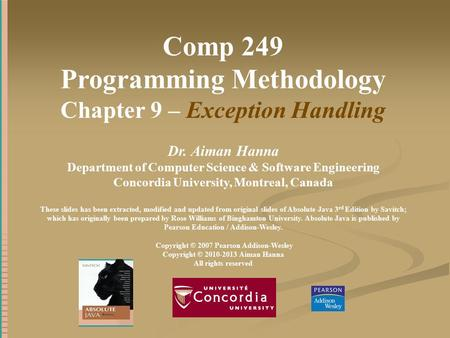 Comp 249 Programming Methodology Chapter 9 – Exception Handling Dr. Aiman Hanna Department of Computer Science & Software Engineering Concordia University,