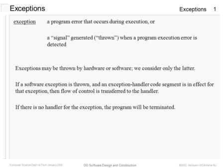 Exceptions OO Software Design and Construction Computer Science Dept Va Tech January 2002 ©2002 McQuain WD & Keller BJ 1 Exceptions exceptiona program.