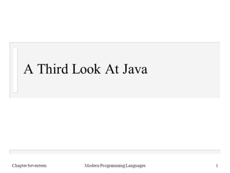 Chapter SeventeenModern Programming Languages1 A Third Look At Java.