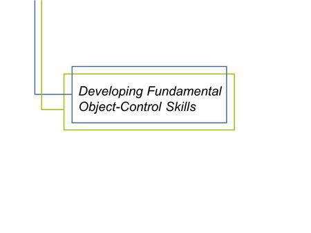 Developing Fundamental Object-Control Skills. When the child is able to ambulate freely, the hands are free to use in a new fundamental skill ~ object-