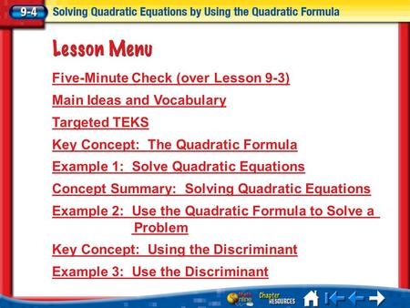 Lesson 4 Menu Five-Minute Check (over Lesson 9-3) Main Ideas and Vocabulary Targeted TEKS Key Concept: The Quadratic Formula Example 1: Solve Quadratic.