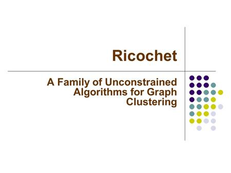 Ricochet A Family of Unconstrained Algorithms for Graph Clustering.
