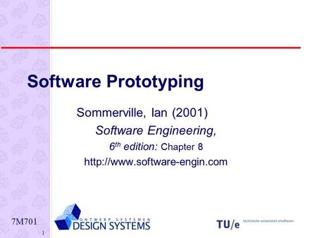 7M701 1 Software Prototyping Sommerville, Ian (2001) Software Engineering, 6 th edition: Chapter 8