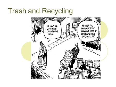Trash and Recycling. How Much Do We Waste? What we generally think of as trash is Municipal Solid Waste (MSW). This waste is also sometimes called post-