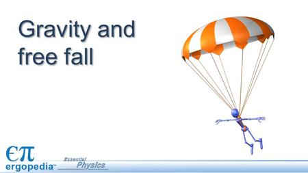 Gravity and free fall.