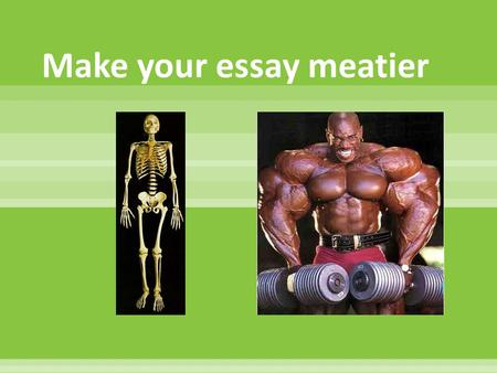Make your essay meatier. Create an inviting introduction that includes…  An attention grabber  Background information  A clear thesis.
