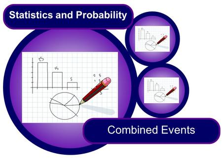 Combined Events Statistics and Probability. Finding all possible outcomes of two events Two coins are thrown. What is the probability of getting two heads?