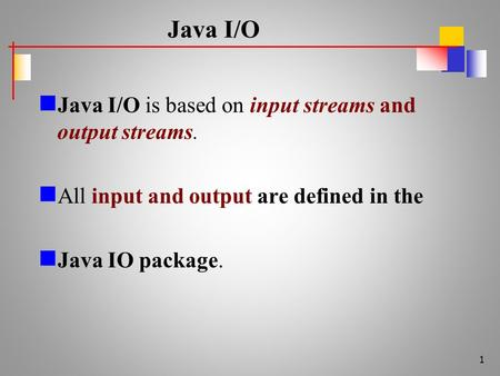 Java I/O Java I/O is based on input streams and output streams. All input and output are defined in the Java IO package. 1.