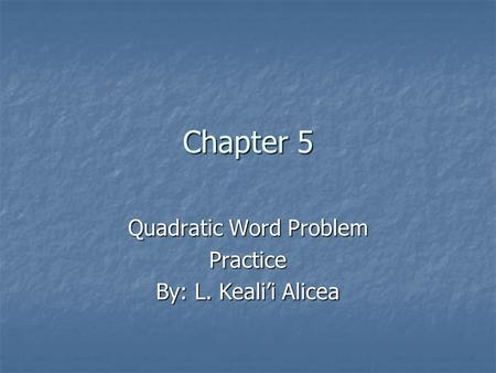 Quadratic Word Problem Practice By: L. Keali'i Alicea