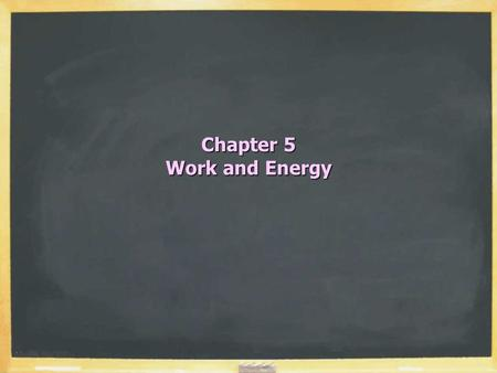 Chapter 5 Work and Energy. Forms of Energy  Mechanical oKinetic, gravitational  Thermal oMicroscopic mechanical  Electromagnetic  Nuclear Energy is.