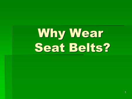 1 Why Wear Seat Belts?. 2 The Excuses  I can't move with those belts on - they're so uncomfortable!  I only drive around town; how can I get hurt.