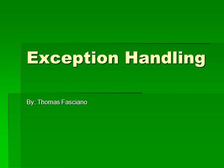 Exception Handling By: Thomas Fasciano. What is an Exception?  An error condition that occurs during the execution of a Java Program.