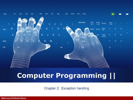 Mahmoud Rafeek Alfarra Computer Programming || Chapter 2: Exception handling.
