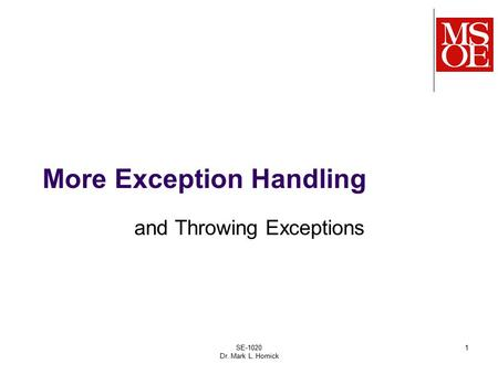 SE-1020 Dr. Mark L. Hornick 1 More Exception Handling and Throwing Exceptions.