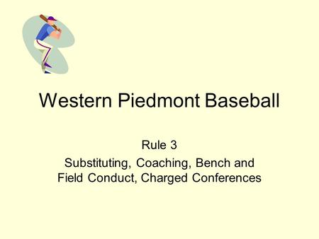 Western Piedmont Baseball Rule 3 Substituting, Coaching, Bench and Field Conduct, Charged Conferences.