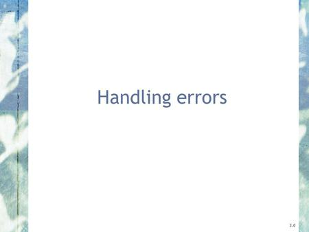 Handling errors 3.0. 2 Objects First with Java - A Practical Introduction using BlueJ, © David J. Barnes, Michael Kölling Main concepts to be covered.