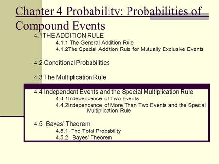 Chapter 4 Probability: Probabilities of Compound Events 4.1THE ADDITION RULE 4.1.1 The General Addition Rule 4.1.2The Special Addition Rule for Mutually.