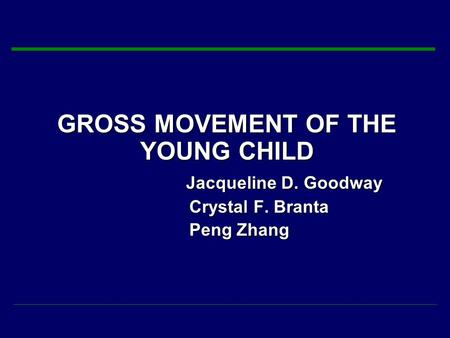 GROSS MOVEMENT OF THE YOUNG CHILD Jacqueline D. Goodway Jacqueline D. Goodway Crystal F. Branta Crystal F. Branta Peng Zhang Peng Zhang.