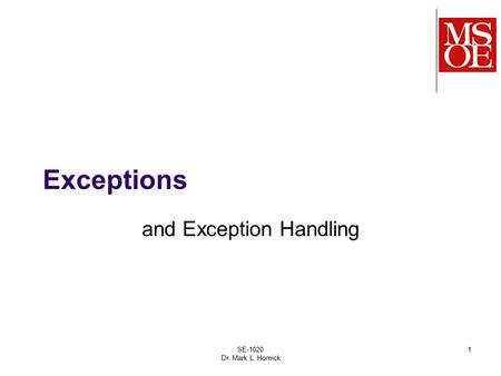 SE-1020 Dr. Mark L. Hornick 1 Exceptions and Exception Handling.
