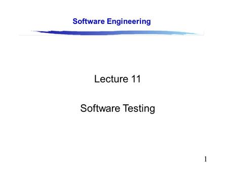 1 Software Engineering Lecture 11 Software Testing.