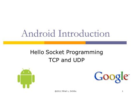 @2011 Mihail L. Sichitiu1 Android Introduction Hello Socket Programming TCP and UDP.