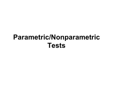 Parametric/Nonparametric Tests. Chi-Square Test It is a technique through the use of which it is possible for all researchers to:  test the goodness.