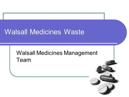 Walsall Medicines Waste Walsall Medicines Management Team.